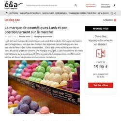 La marque de cosmétiques Lush et son positionnement sur le marché