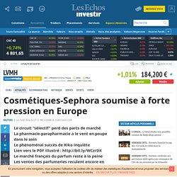 Cosmétiques-Sephora soumise à forte pression en Europe, Actualité des sociétés