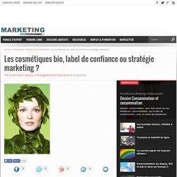Les cosmétiques bio, label de confiance ou stratégie marketing ? - Marketing Professionnel - Marketing professionnel – Le marketing pour les professionnels