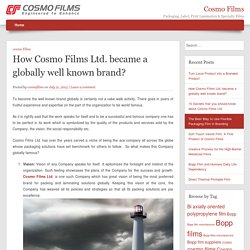 How Cosmo Films Ltd. became a globally well known brand?