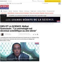 """DIEU ET LA SCIENCE. Nidhal Guessoum : """"La cosmologie est devenue scientifique au 20e siècle"""""""