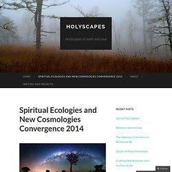 Spiritual Ecologies and New Cosmologies Convergence 2014