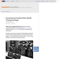 Cosmonaut Crashed Into Earth 'Crying In Rage' : Krulwich Wonders...