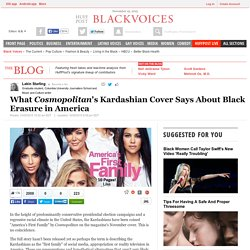 What <i>Cosmopolitan</i>'s Kardashian Cover Says About Black Erasure in America