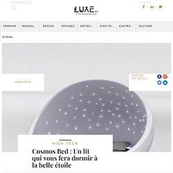 Cosmos Bed : Un lit qui vous fera dormir à la belle étoile - Luxe.net : Le magazine du Luxe