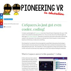 CoSpaces.io just got even cooler, coding! ~ Pioneering VR in Education