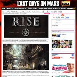 """MCM BUZZ – Movies, TV, Comics, Gaming, Anime, Cosplay News & Reviews » Lantern City's """"RISE"""" a Steampunk Illustrated Novel to Get Release at Comic Con"""