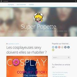 Les cosplayeuses sexy doivent-elles se rhabiller ? / Super Popette