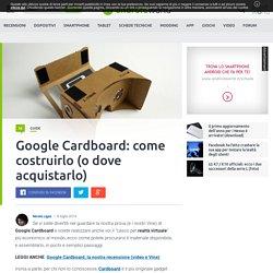 Come costruire Google Cardboard e come acquistarlo