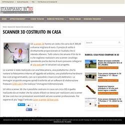 Scanner 3d costruito in casa - Stampiamoin3d.com