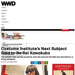 Costume Institute's Next Subject Said to Be Rei Kawakubo – WWD
