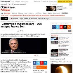 """DSK assigne France Soir pour avoir pointé du doigt son """"train de vie"""" - Politique"""