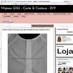 Maison GIGI - Corte & Costura - DIY: COMO FAZER CARCELA DE ABOTOAMENTO DE CAMISA PÓLO
