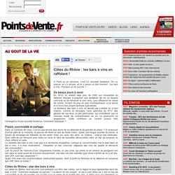 Côtes du Rhône : les bars à vins en raffolent ! ARTICLE