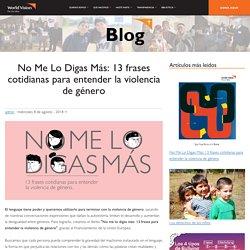 No Me Lo Digas Más: 13 frases cotidianas para entender la violencia de género