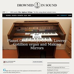 Planet Gear: Gotye on the Lowrey Cotillion organ and Making Mirrors
