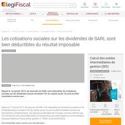 Les cotisations sociales sur les dividendes de SARL sont bien déductibles du résultat imposable LégiFiscal