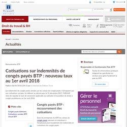Cotisations sur indemnités de congés payés BTP : nouveau taux au