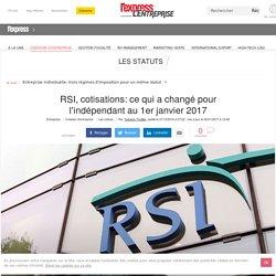 RSI, cotisations: ce qui change pour l'indépendant au 1er janvier 2017
