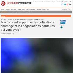 Macron veut supprimer les cotisations chômage et les négociations paritaires qui vont avec !