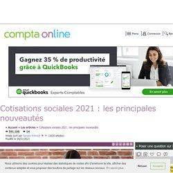 Cotisations sociales 2021 : les principales nouveautés