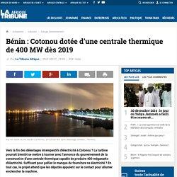 Bénin : Cotonou dotée d'une centrale thermique de 400 MW dès 2019