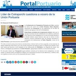Líder de Cotraporchi cuestiona a vocero de la Unión Portuaria - Portal Portuario