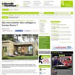 Qui veut acheter des cottages à Center Parcs ? - 22/03/2013