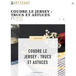 Coudre le jersey : trucs et astuces - Artesane