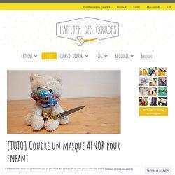 [TUTO] Coudre un masque AFNOR pour enfant - L'atelier des Gourdes