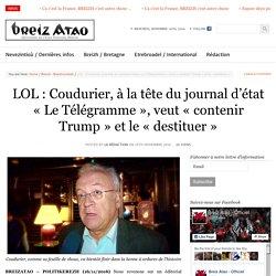 LOL : Coudurier, à la tête du journal d'état «Le Télégramme», veut «contenir Trump» et le «destituer»
