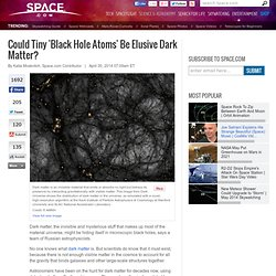 Could Tiny 'Black Hole Atoms' Be Elusive Dark Matter?