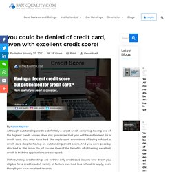 You could be denied of credit card, even with excellent credit score!