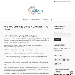 Why You Could Be Living A Life That's Too Clean - uBiome BloguBiome Blog