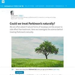 Could we treat Parkinson's naturally? – Parkinson's UK