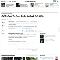 E.C.B. Could Be Power Broker in Greek Debt Crisis