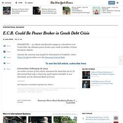 E.C.B. Could Be Power Broker in Greek Debt Crisis