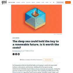 The deep sea could hold the key to a renewable future. Is it worth the costs?