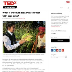 What if we could clean wastewater with corn cobs?