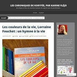 Les couleurs de la vie, Lorraine Fouchet : un hymne à la vie (Les chroniques de Koryfée)
