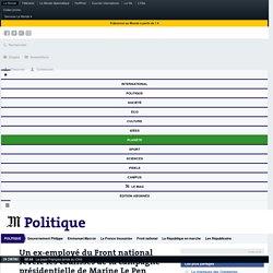 Un ex-employé du Front national révèle les coulisses de la campagne présidentielle de Marine Le Pen
