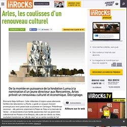 Arles, les coulisses d'un renouveau culturel