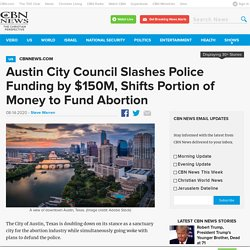 Austin City Council Slashes Police Funding by $150M, Shifts Portion of Money to Fund Abortion
