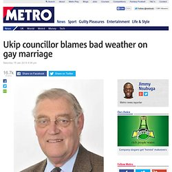 Ukip councillor David Silvester blames bad weather on gay marriage