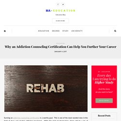 Why an Addiction Counseling Certification Can Help You Further Your Career