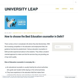 How to choose the Best Education counsellor in Delhi? – University Leap