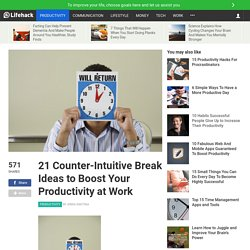21 Counter-Intuitive Break Ideas to Boost Your Productivity at Work