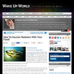 How To Counter Radiation With Your Food!