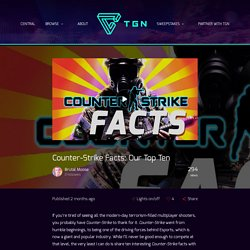 Counter-Strike Facts: Our Top Ten - TGN Central