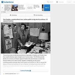 Tom Hayden, counterculture icon, invites public to dig into his archives